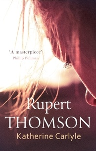 Rupert Thomson - Katherine Carlyle.