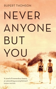 Rupert Thomson - Never Anyone But You.