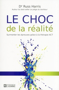 Russ Harris - Le choc de la réalité - Surmonter les épreuves grâce à la thérapie ACT.