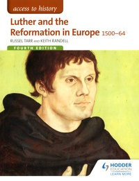 Russel Tarr et Keith Randell - Luther and the Reformation in Europe 1500-64.