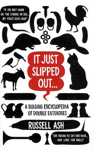 Russell Ash - It Just Slipped Out - A Bulging Encyclopedia of Double Entendres.