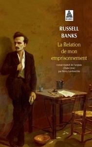 Russell Banks - La relation de mon emprisonnement.