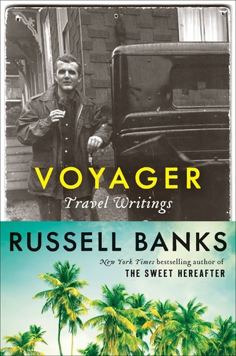 Russell Banks - Voyager - Travel Writings.