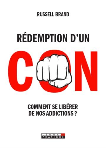 Rédemption d'un con. Comment se libérer de nos addictions ?