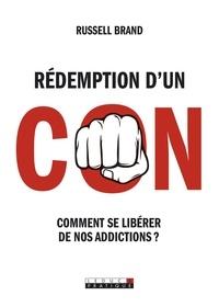 Russell Brand - Rédemption d'un con - Comment se libérer de nos addictions ?.