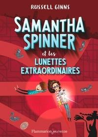 Russell Ginns - Samantha Spinner  : Samantha Spinner et les lunettes extraordinaires.
