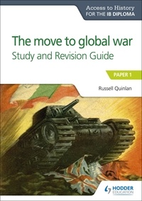 Russell Quinlan - Access to History for the IB Diploma: The move to global war Study and Revision Guide - Paper 1.