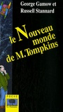 Russell Stannard et George Gamow - Le Nouveau monde de M. Tompkins.