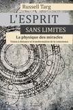 Russell Targ - L'Esprit sans limites, La physique des miracles - Manuel de vision à distance et de transformation de la conscience.