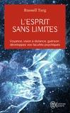 Russell Targ - L'esprit sans limites - La physique des miracles : manuel de vision à distance et de transformation de la conscience.