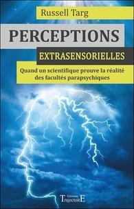 Russell Targ - Perceptions extrasensorielles - Quand un scientifique prouve la réalité des facultés parapsychiques.