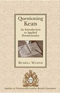Russell Weaver - Questioning Keats - An Introduction to Applied Hermeneutics.