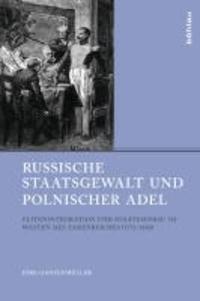 Russische Staatsgewalt und polnischer Adel - Elitenintegration und Staatsausbau im Westen des Zarenreiches (1772-1850).