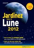 Rustica et Philippe Moussette - Jardinez avec la lune 2012.