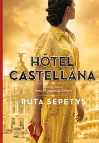 Ruta Sepetys - Hôtel Castellana - Destins croisés dans l'Espagne de Franco.