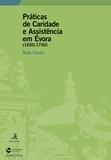 Rute Pardal - Práticas de Caridade e Assistência em Évora (1650-1750).
