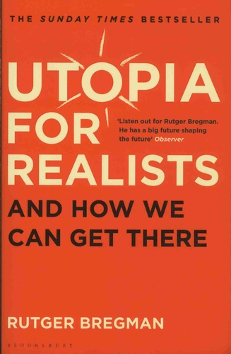 Rutger Bregman - Utopia for Realists - And How We Can Get There.
