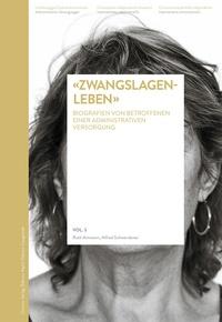 """Ruth Ammann et Alfred Schwendener - """"Zwangslagenleben"""" - Biografien von ehemals administrativ versorgten Personen."""