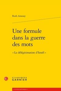 Ruth Amossy - Une formule dans la guerre des mots - La délégitimation d'Israël.