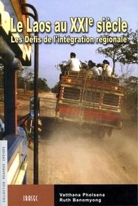 Ruth Banomyong et Vatthana Pholsena - Le Laos au XXIe siècle - Les Défis de l'intégration régionale.