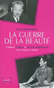 Ruth Brandon - La Guerre de la beauté - Comment l'Oréal et Helena Rubinstein ont conquis le monde.