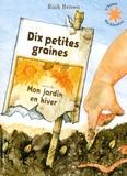 Ruth Brown - Dix petites graines suivi de Mon jardin en hiver.
