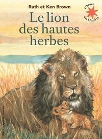 Ruth Brown et Ken Brown - Le lion des hautes herbes.