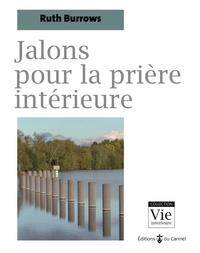 Ruth Burrows - Jalons pour la prière intérieure.