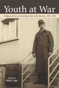 """Ruth Cape - Youth at War - Feldpost Letters of a German Boy to His Parents, 1943-1945""""."""