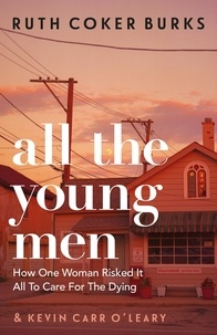 Ruth Coker Burks - All the Young Men - How One Woman Risked It All To Care For The Dying.