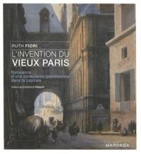 Ruth Fiori - L'invention du vieux Paris - Naissance d'une conscience patrimoniale dans la capitale.