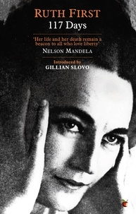 Ruth First et Gillian Slovo - 117 Days - An Account of Confinement and Interrogation under the South African 90-Day Detention Law.