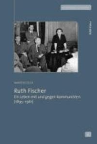 Ruth Fischer - Ein Leben mit und gegen Kommunisten (1895-1961).