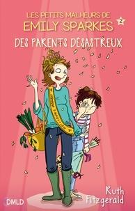 Ruth Fitzgerald - Des parents désastreux - Les petits malheurs d'Emily Sparks.