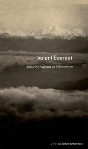 Ruth Hanson - Voler l'Everest - Maurice Wilson et l'Himalaya.