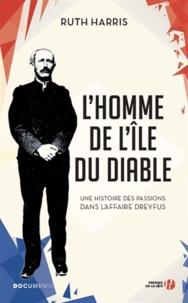 Ruth Harris - L'homme de l'Ile du Diable - Une histoire des passions dans l'affaire Dreyfus.