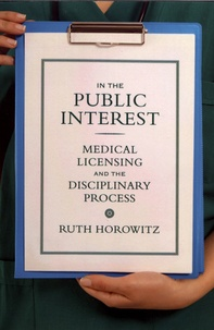 Ruth Horowitz - In the Public Interest - Medical Licensing and the Disciplinary Process.