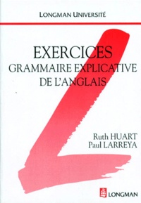 Ruth Huart et Paul Larreya - Grammaire explicative de l'anglais - Exercices.
