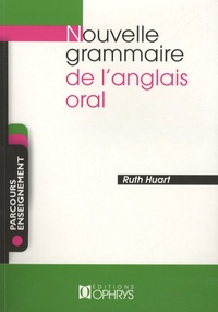 Ruth Huart - Nouvelle grammaire de l'anglais oral.