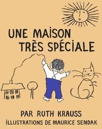Ruth Krauss et Maurice Sendak - Une maison très spéciale.