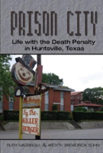 Ruth Massingill et Ardyth broadrick Sohn - Prison City - Life with the Death Penalty in Huntsville, Texas.