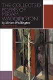 Ruth Panofsky et Miriam Waddington - The Collected Poems of Miriam Waddington - A Critical Edition.