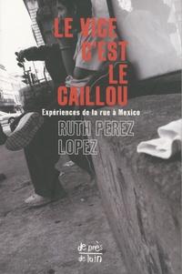 Ruth Pérez Lopez - Le vice c'est le caillou - Expériences de la rue à Mexico.