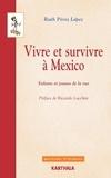 Ruth Pérez Lopez - Vivre et survivre à Mexico - Enfants et jeunes de la rue.