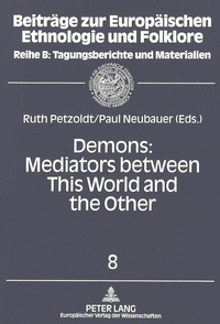 Ruth Petzoldt et Paul Neubauer - Demons: Mediators between This World and the Other - Essays on Demonic Beings from the Middle Ages to the Present.