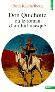 Ruth Reichelberg - Don Quichotte ou Le roman d'un juif masqué.