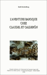 Ruth Reichelberg - L'aventure baroque chez Claudel et Calderón.