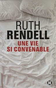 Ruth Rendell - Une vie si convenable.