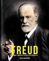 Ruth Sheppard - Freud - L'homme, le médecin et le père de la psychanalyse.