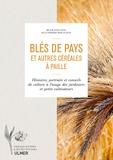 Ruth Stegassy et Jean-Pierre Bolognini - Blés de pays et autres céréales à paille - Histoire, portraits et conseils de culture à l'usage des jardiniers et petits cultivateurs.